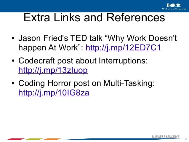 """BUSINESS SENSITIVE8Extra Links and References● Jason Frieds TED talk """"Why Work Doesnthappen At Work"""": http://j.mp/12ED7C1●..."""