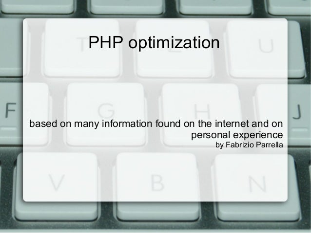 PHP optimizationbased on many information found on the internet and onpersonal experienceby Fabrizio Parrella