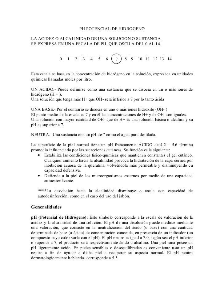 PH POTENCIAL DE HIDROGENOLA ACIDEZ O ALCALINIDAD DE UNA SOLUCION O SUSTANCIA.SE EXPRESA EN UNA ESCALA DE PH, QUE OSCILA DE...