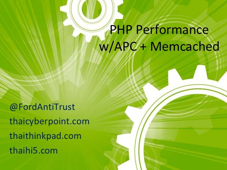PHP Performance                      w/APC + Memcached    @FordAntiTrust thaicyberpoint.com thaithinkpad.com thaihi5.com