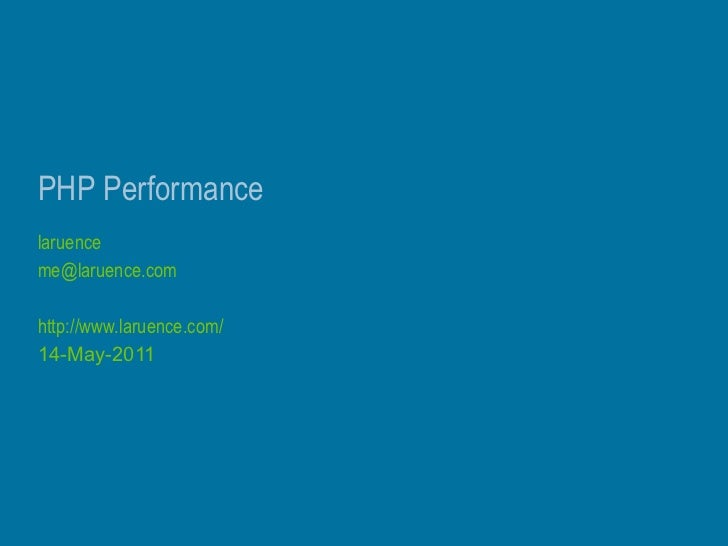 PHP Performance laruence [email_address] http://www.laruence.com/ 14-May-2011
