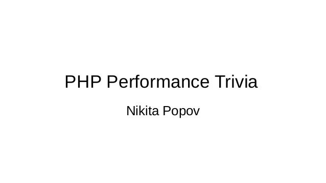 PHP Performance Trivia Nikita Popov