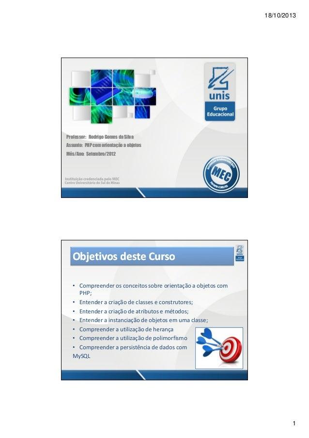 18/10/2013  Professor: Rodrigo Gomes da Silva Assunto: PHP com orientação a objetos Mês/Ano: Setembro/2012  Objetivos dest...