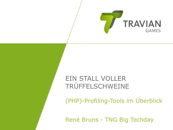 EIN STALL VOLLERTRÜFFELSCHWEINE(PHP)-Profiling-Tools im ÜberblickRené Bruns - TNG Big Techday