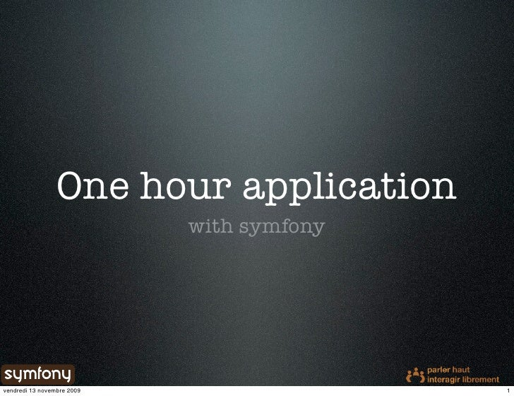 One hour application                             with symfony     vendredi 13 novembre 2009                  1