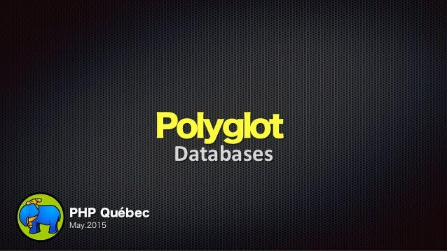 Polyglot Databases PHP Québec May.2015