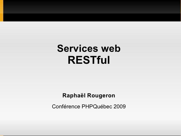 Services web      RESTful      Raphaël Rougeron Conférence PHPQuébec 2009