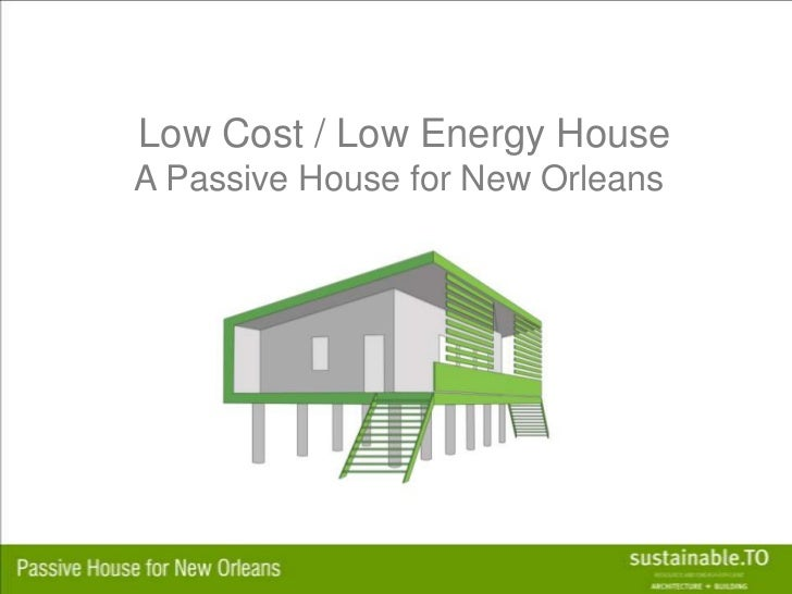 Low Cost / Low Energy House A Passive House for New Orleans <br />