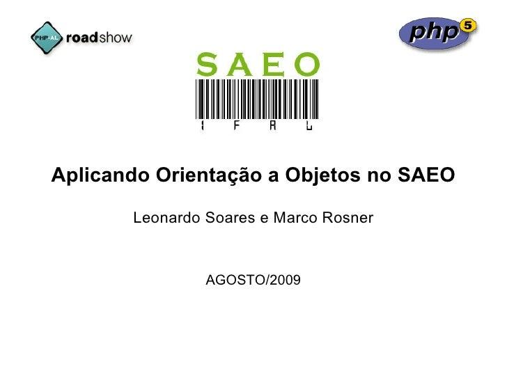 Aplicando Orientação a Objetos no SAEO         Leonardo Soares e Marco Rosner                   AGOSTO/2009