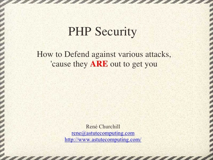 <ul>PHP Security  </ul><ul>How to Defend against various attacks, 'cause they  ARE  out to get you </ul><ul><li>René Churc...