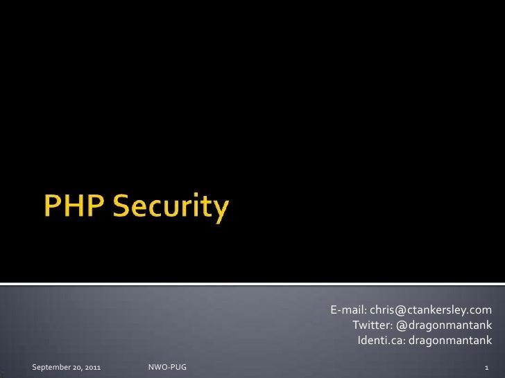 PHP Security<br />E-mail: chris@ctankersley.com<br />Twitter: @dragonmantank<br />Identi.ca: dragonmantank<br />September ...