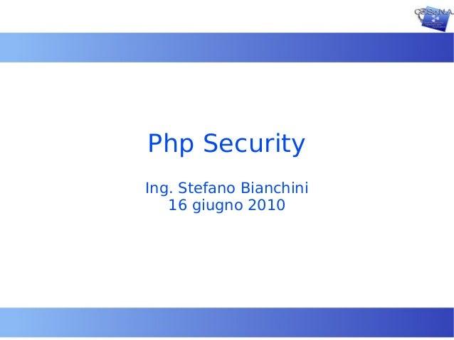 Php SecurityIng. Stefano Bianchini   16 giugno 2010