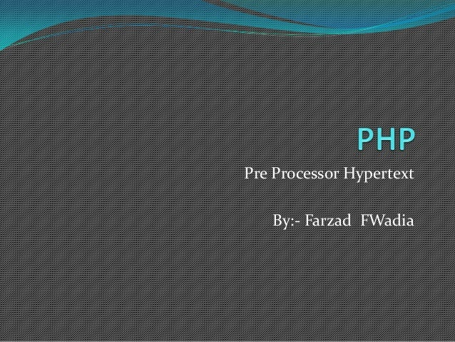 Pre Processor Hypertext By:- Farzad FWadia