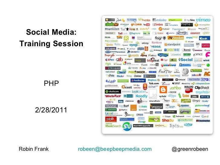 Robin Frank  [email_address]   @greenrobeen Social Media: Training Session PHP 2/28/2011