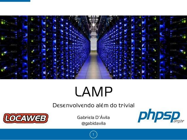 LAMP Gabriela D'Ávila @gabidavila 1 Desenvolvendo além do trivial