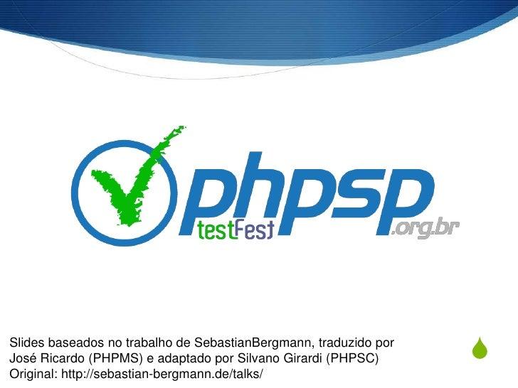 Slides baseados no trabalho de SebastianBergmann, traduzido por José Ricardo (PHPMS) e adaptado por Silvano Girardi (PHPSC...
