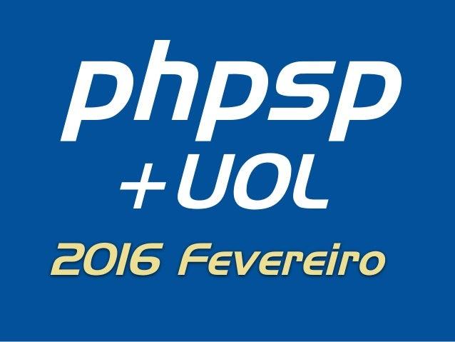 phpsp +UOL 2016 Fevereiro