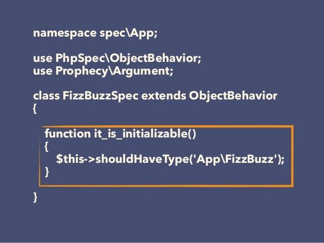 namespace specApp; use PhpSpecObjectBehavior; use ProphecyArgument; class FizzBuzzSpec extends ObjectBehavior { function i...
