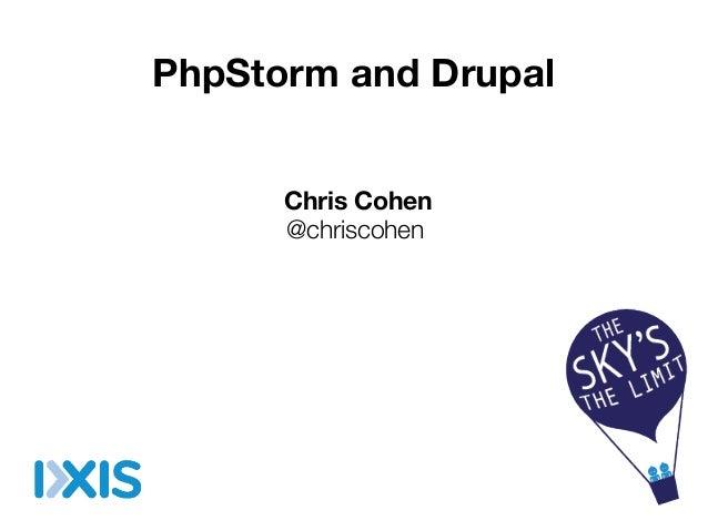 PhpStorm and Drupal Chris Cohen @chriscohen