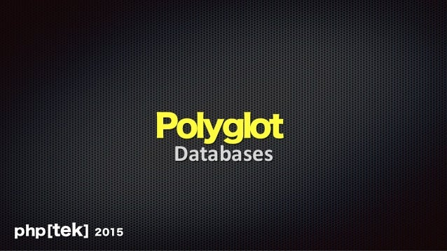 Polyglot Databases php[tek] 2015