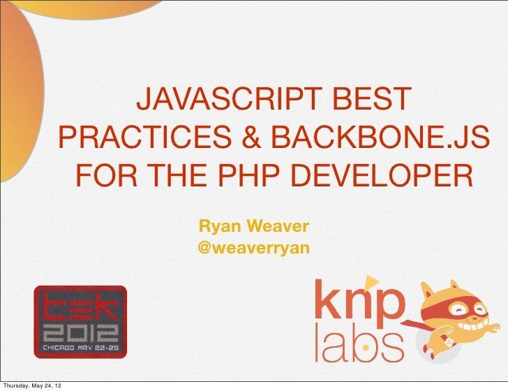 JAVASCRIPT BEST                  PRACTICES & BACKBONE.JS                   FOR THE PHP DEVELOPER                         R...
