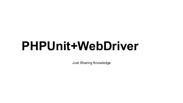 PHPUnit+WebDriver Just Sharing Knowledge