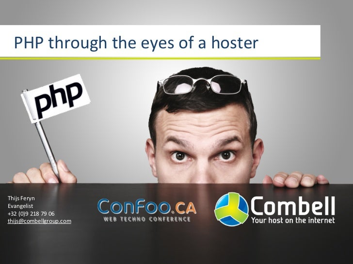 PHP through the eyes of a hosterThijs FerynEvangelist+32 (0)9 218 79 06thijs@combellgroup.com
