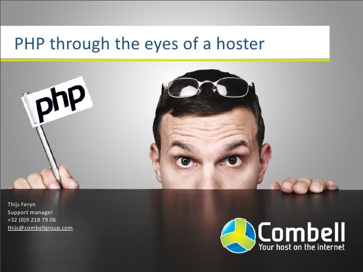PHP  through  the  eyes  of  a  hoster     Thijs  Feryn Support  manager +32  (0)9  218  79  06 th...