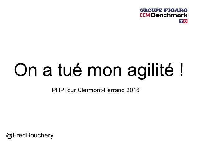On a tué mon agilité! @FredBouchery PHPTour Clermont-Ferrand 2016