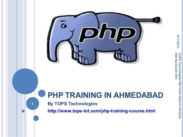 PHP TRAINING IN AHMEDABAD By TOPS Technologies http://www.tops-int.com/php-training-course.html 9/11/2013 1 TOPSTechnologi...