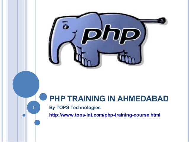 PHP TRAINING IN AHMEDABAD By TOPS Technologies http://www.tops-int.com/php-training-course.html 1