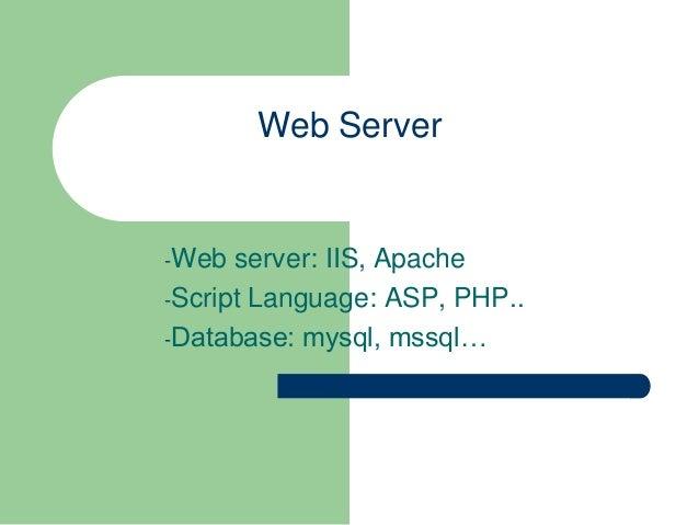 Web Server  -Web  server: IIS, Apache -Script Language: ASP, PHP.. -Database: mysql, mssql…