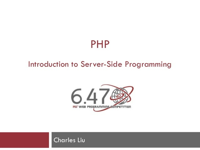 PHP Introduction to Server-Side Programming Charles Liu