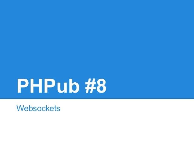 PHPub #8 Websockets