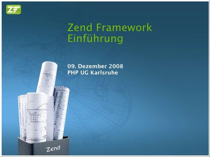 Zend Framework Einführung  09. Dezember 2008 PHP UG Karlsruhe