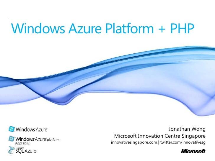 Windows Azure Platform + PHP<br />Jonathan Wong<br />Microsoft Innovation Centre Singapore<br />innovativesingapore.com | ...