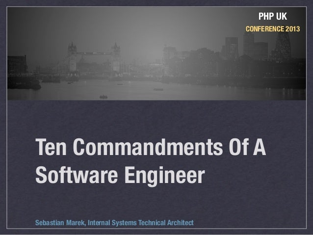 PHP UK                                                        CONFERENCE 2013Ten Commandments Of ASoftware EngineerSebasti...