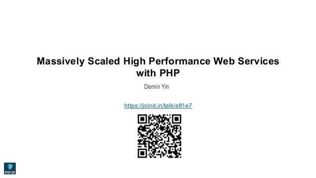 Massively Scaled High Performance Web Services with PHP Demin Yin https://joind.in/talk/e81e7