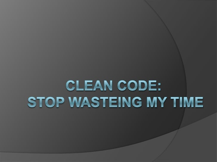 CLEAN CODE: STOP WASTEING MY TIME<br />