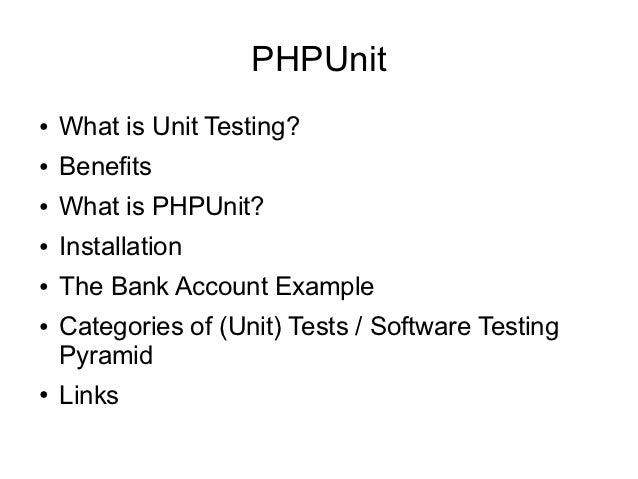 PHPUnit●   What is Unit Testing?●   Benefits●   What is PHPUnit?●   Installation●   The Bank Account Example●   Categories...