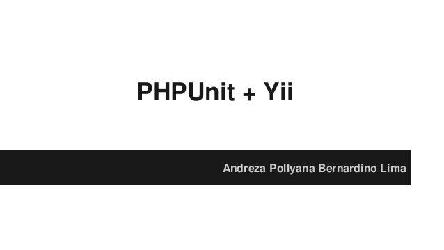 PHPUnit + Yii Andreza Pollyana Bernardino Lima