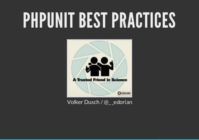 PHPUNIT BEST PRACTICES      Volker Dusch / @_ _edorian