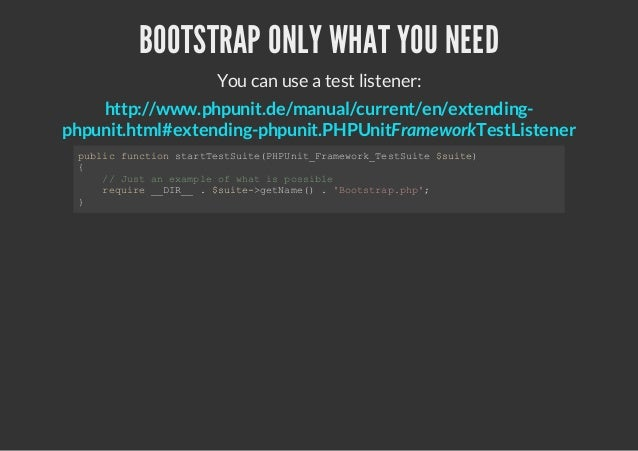 BOOTSTRAP ONLY WHAT YOU NEED                 You can use a test listener:    http://www.phpunit.de/manual/current/en/exten...