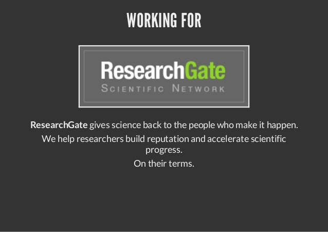 WORKING FORResearchGate gives science back to the people who make it happen.  We help researchers build reputation and acc...