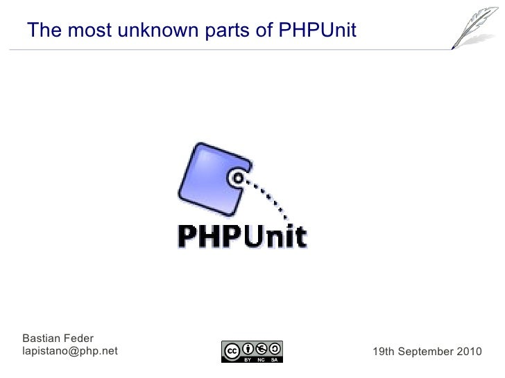 The most unknown parts of PHPUnit     Bastian Feder lapistano@php.net                   19th September 2010