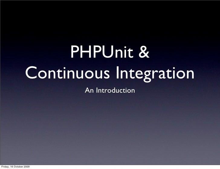PHPUnit &  Continuous Integration Continuous Integration <ul><li>An Introduction </li></ul>
