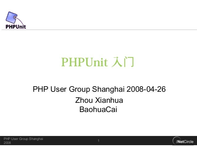PHPUnit 入门                PHP User Group Shanghai 2008-04-26                          Zhou Xianhua                        ...
