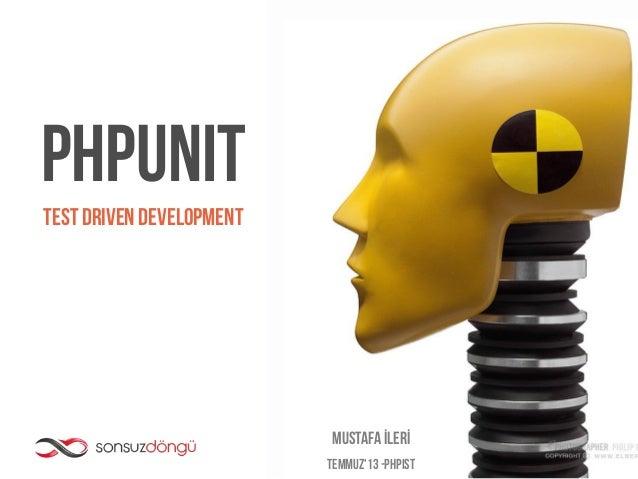 PHPUnit Mustafa İlerİ TEMMUZ'13 -PHPISt Test Driven Development