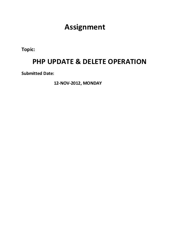 AssignmentTopic:    PHP UPDATE & DELETE OPERATIONSubmitted Date:              12-NOV-2012, MONDAY