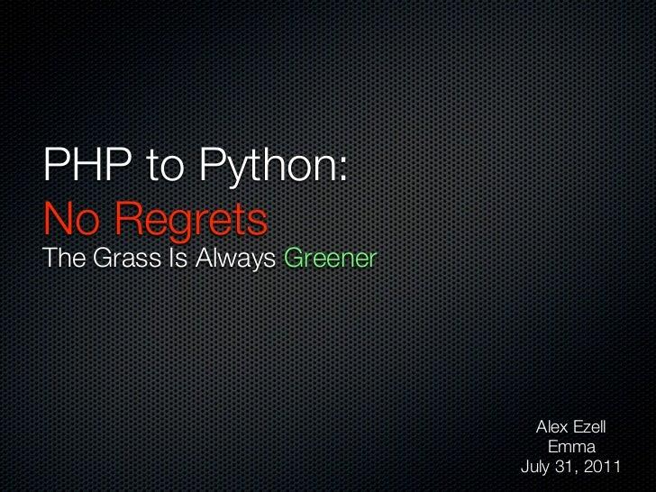 PHP to Python:No RegretsThe Grass Is Always Greener                                Alex Ezell                             ...